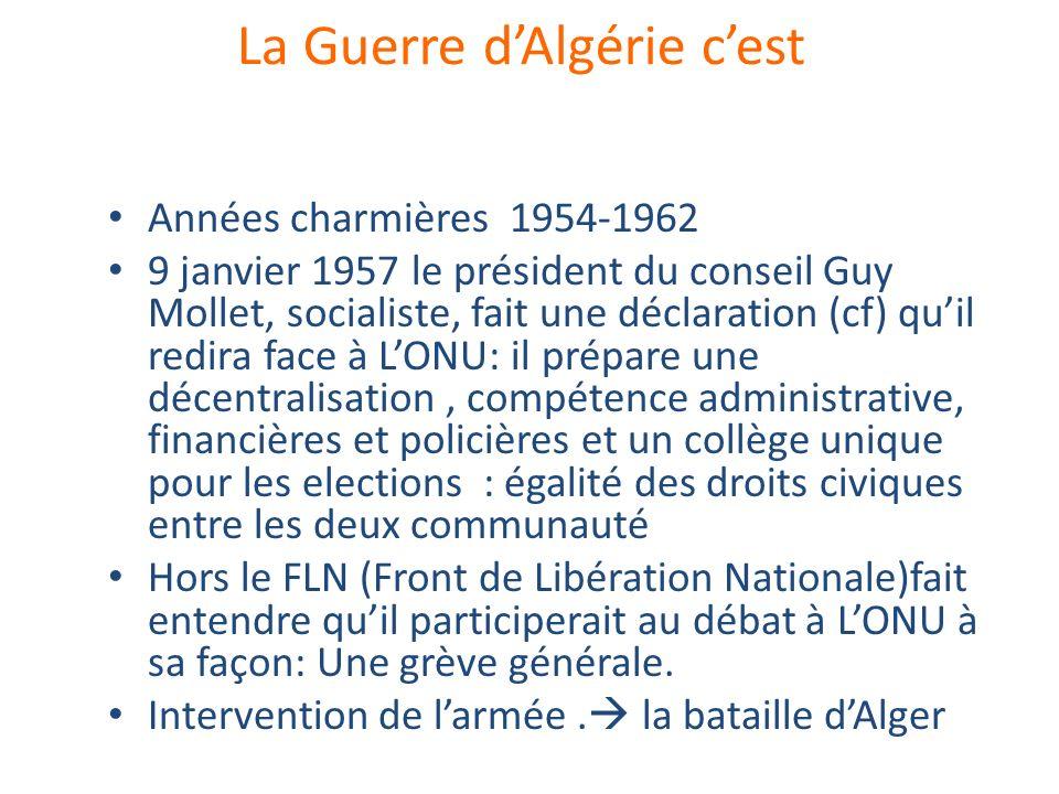 La Guerre dAlgérie cest Années charmières 1954-1962 9 janvier 1957 le président du conseil Guy Mollet, socialiste, fait une déclaration (cf) quil redi