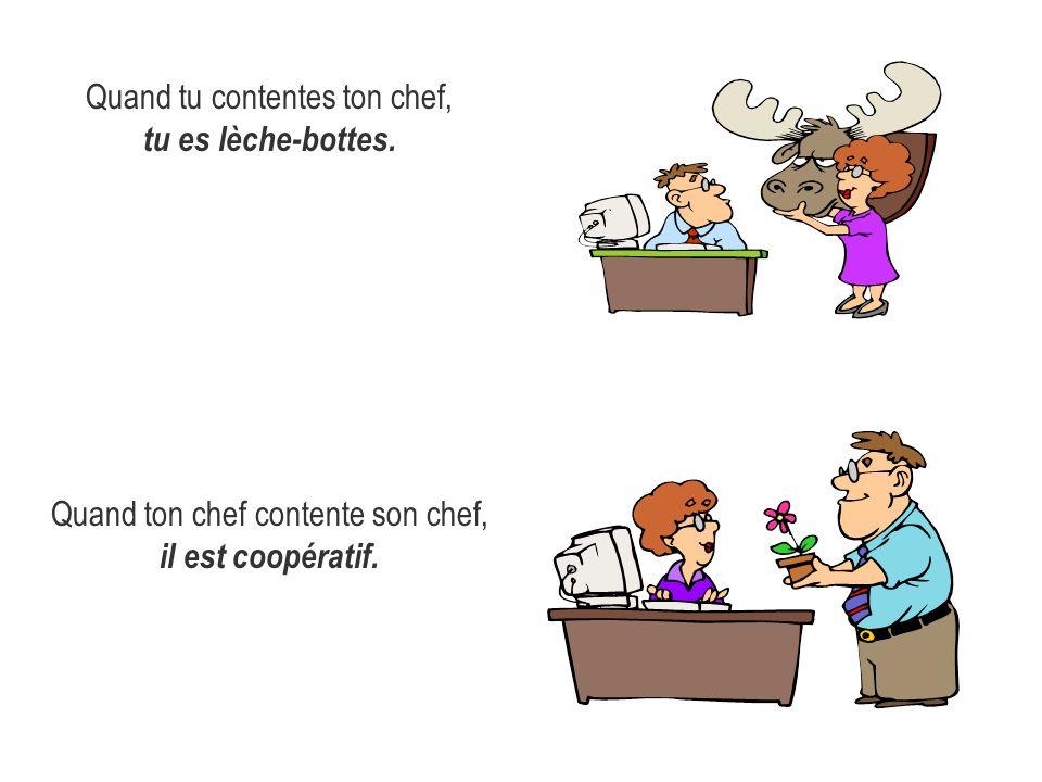 Quand tu contentes ton chef, tu es lèche-bottes. Quand ton chef contente son chef, il est coopératif.