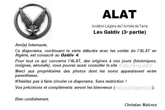 ALAT Aviation Légère de lArmée de Terre Les Galdiv (3 e partie) Ami(e) Internaute, Ce diaporama, continuant la série débutée avec les unités de lALAT