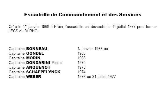 Escadrille de Commandement et des Services Créé le 1 er janvier 1968 à Etain, l'escadrille est dissoute, le 31 juillet 1977 pour former l'ECS du 3 e R