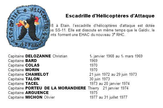 Escadrille d'Hélicoptères d'Attaque Créé le 1 er janvier 1968 à Etain, l'escadrille d'hélicoptères d'attaque est dotée d'Alouette III avec missiles SS
