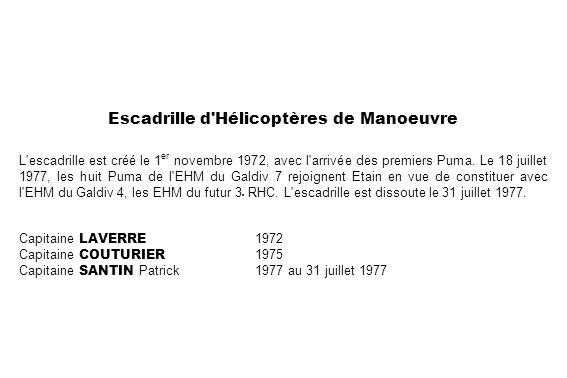 Escadrille d'Hélicoptères de Manoeuvre L'escadrille est créé le 1 er novembre 1972, avec l'arrivée des premiers Puma. Le 18 juillet 1977, les huit Pum