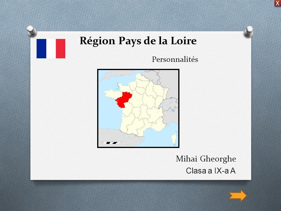 Région Pays de la Loire Personnalités Mihai Gheorghe Clasa a IX-a A X