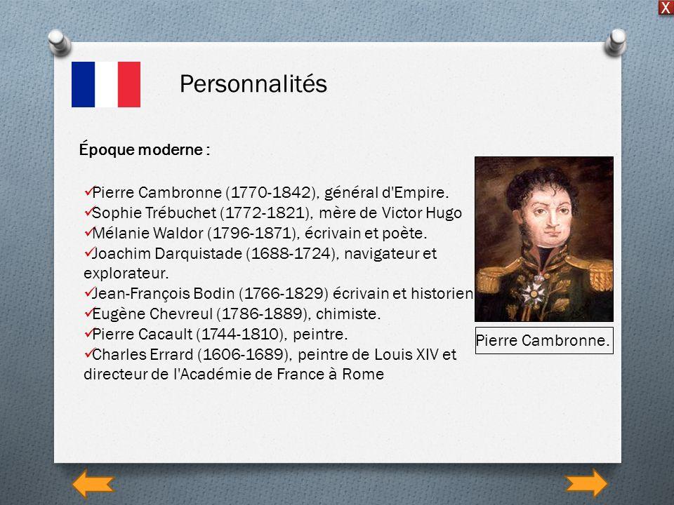 Personnalités X Époque moderne : Pierre Cambronne (1770-1842), général d'Empire. Sophie Trébuchet (1772-1821), mère de Victor Hugo Mélanie Waldor (179
