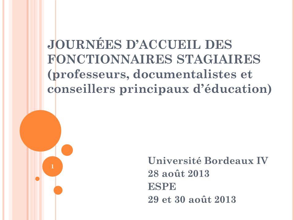 1 JOURNÉES DACCUEIL DES FONCTIONNAIRES STAGIAIRES (professeurs, documentalistes et conseillers principaux déducation) Université Bordeaux IV 28 août 2