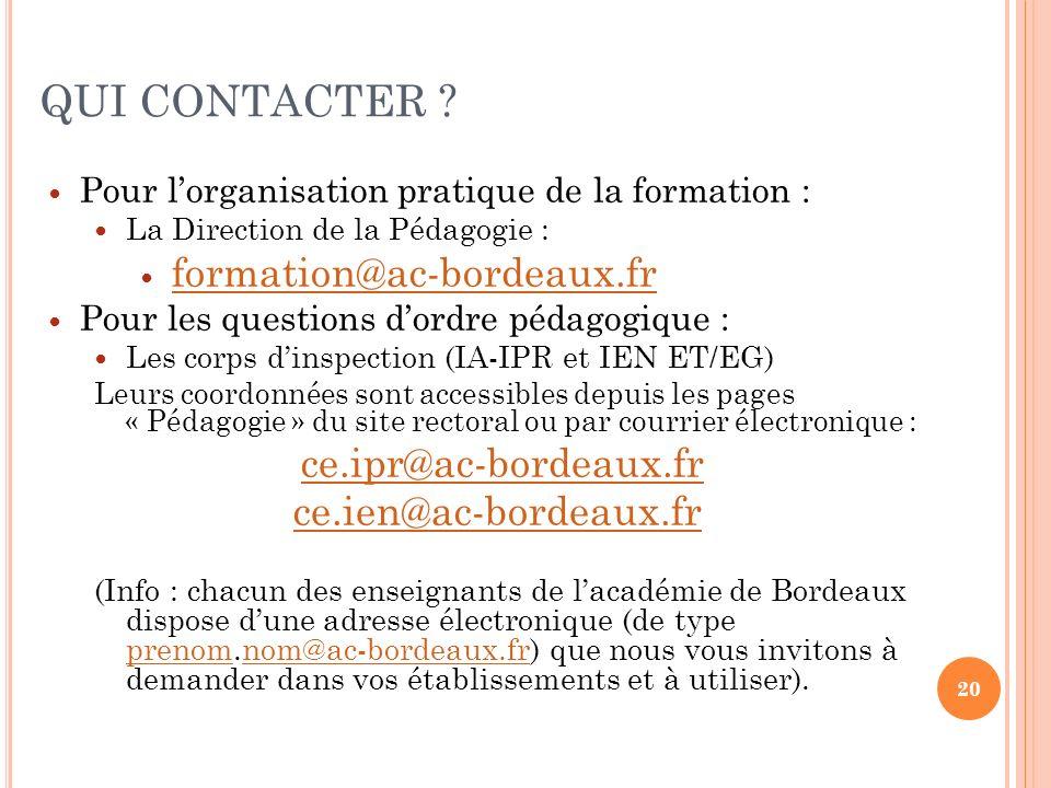 20 QUI CONTACTER ? Pour lorganisation pratique de la formation : La Direction de la Pédagogie : formation@ac-bordeaux.fr Pour les questions dordre péd