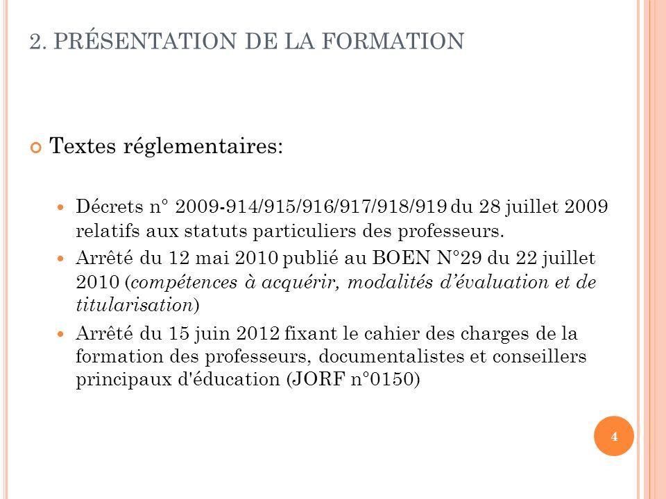 4 2. PRÉSENTATION DE LA FORMATION Textes réglementaires: Décrets n° 2009-914/915/916/917/918/919 du 28 juillet 2009 relatifs aux statuts particuliers