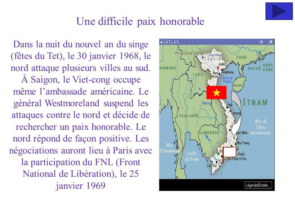 Une difficile paix honorable Dans la nuit du nouvel an du singe (fêtes du Tet), le 30 janvier 1968, le nord attaque plusieurs villes au sud. À Saigon,