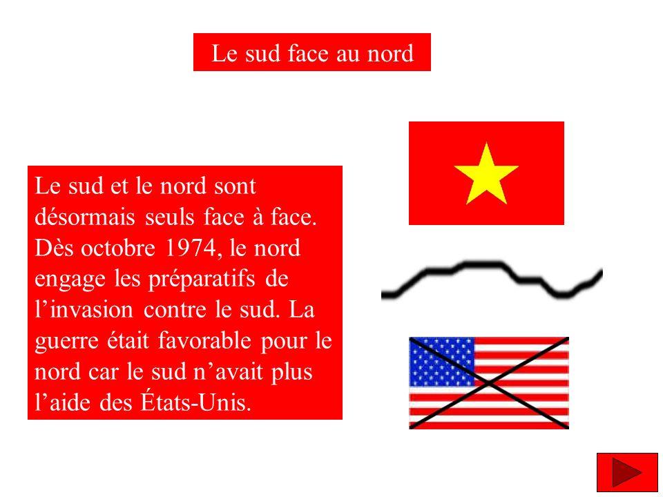 Le sud face au nord Le sud et le nord sont désormais seuls face à face. Dès octobre 1974, le nord engage les préparatifs de linvasion contre le sud. L