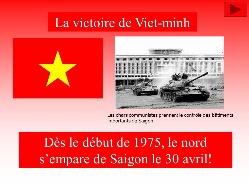 La victoire de Viet-minh Dès le début de 1975, le nord sempare de Saigon le 30 avril! Les chars communistes prennent le contrôle des bâtiments importa