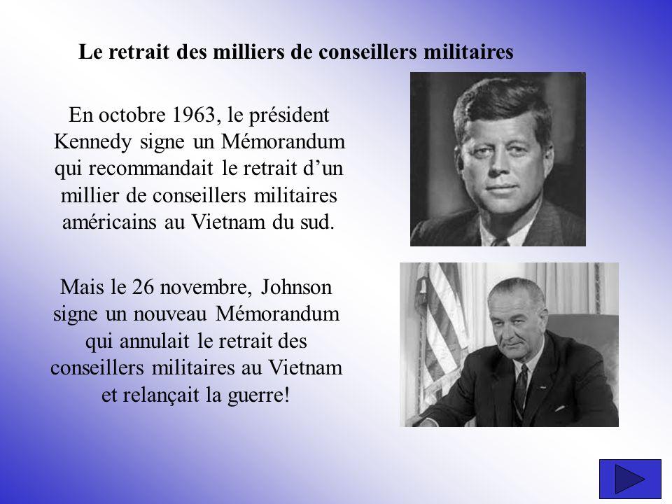 En octobre 1963, le président Kennedy signe un Mémorandum qui recommandait le retrait dun millier de conseillers militaires américains au Vietnam du s