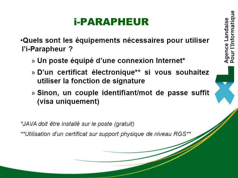 i-PARAPHEUR Quels sont les équipements nécessaires pour utiliser li-Parapheur ? »Un poste équipé dune connexion Internet* »Dun certificat électronique