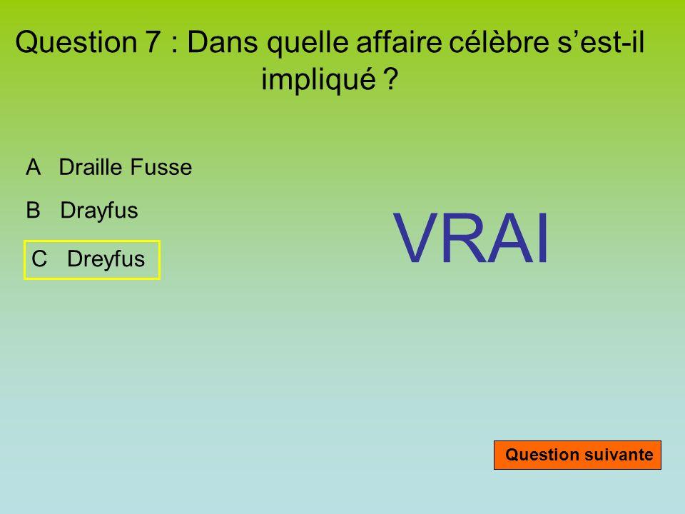 Question 7 : Dans quelle affaire célèbre sest-il impliqué .