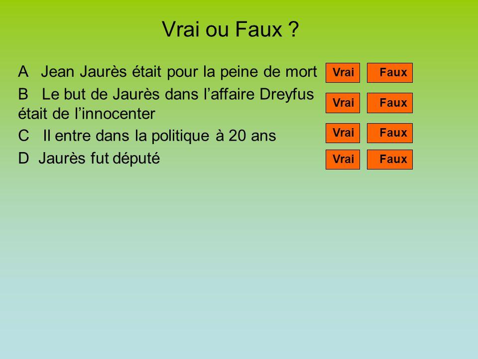 Vrai ou Faux ? A Jean Jaurès était pour la peine de mort B Le but de Jaurès dans laffaire Dreyfus était de linnocenter C Il entre dans la politique à
