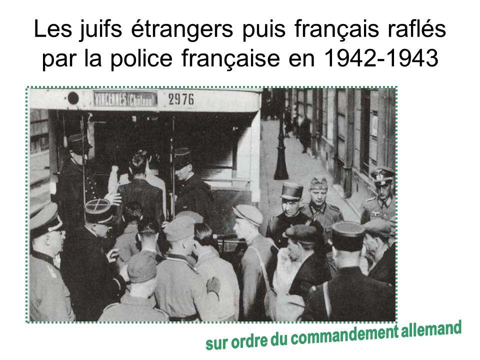 Les juifs étrangers puis français raflés par la police française en 1942-1943