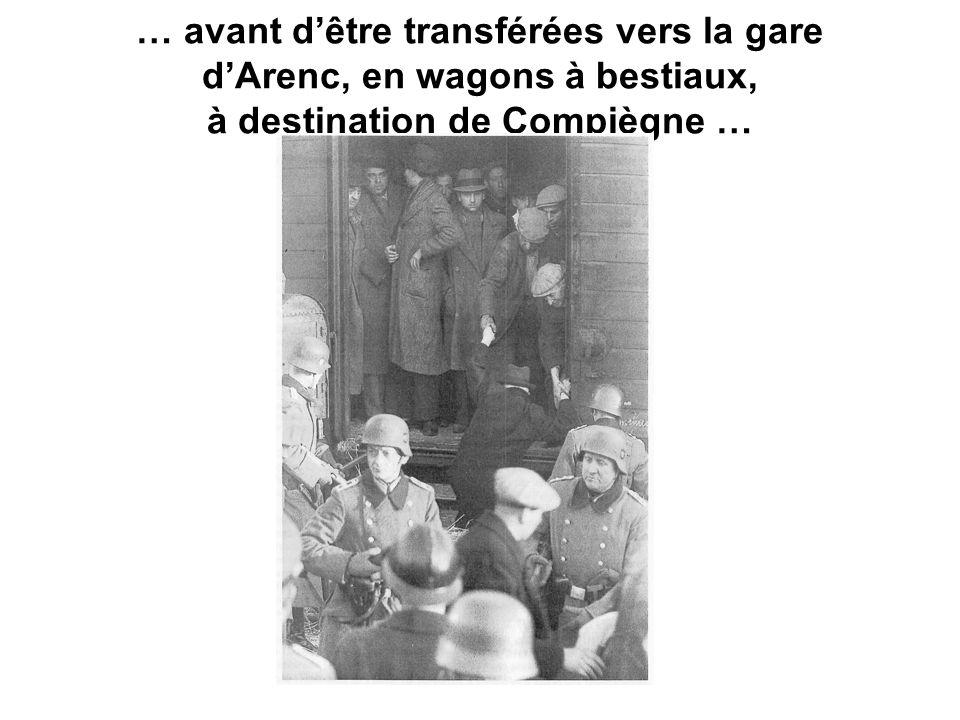 … avant dêtre transférées vers la gare dArenc, en wagons à bestiaux, à destination de Compiègne …