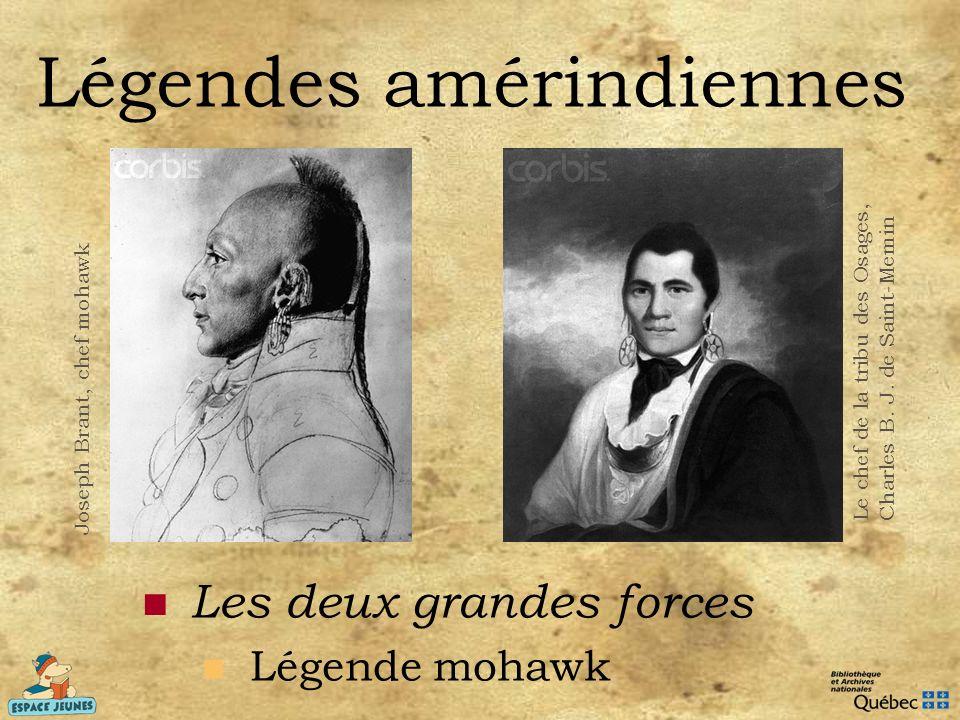 Légendes amérindiennes Les deux grandes forces Légende mohawk Joseph Brant, chef mohawk Le chef de la tribu des Osages, Charles B. J. de Saint-Memin
