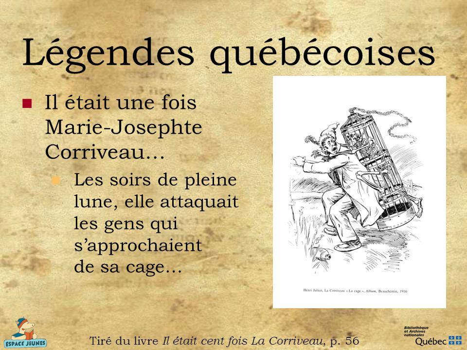 Légendes québécoises Il était une fois Marie-Josephte Corriveau… Les soirs de pleine lune, elle attaquait les gens qui sapprochaient de sa cage… Tiré