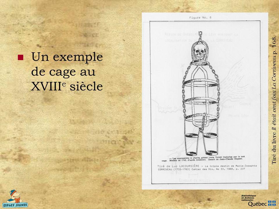Un exemple de cage au XVIII e siècle Tiré du livre Il était cent fois La Corriveau p. 168.