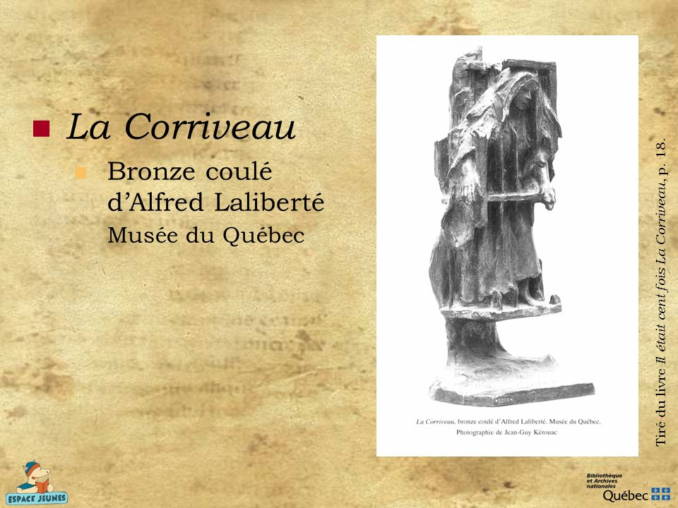 La Corriveau Bronze coulé dAlfred Laliberté Musée du Québec Tiré du livre Il était cent fois La Corriveau, p. 18.