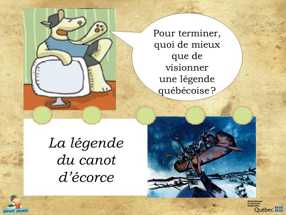 Pour terminer, quoi de mieux que de visionner une légende québécoise ? La légende du canot décorce