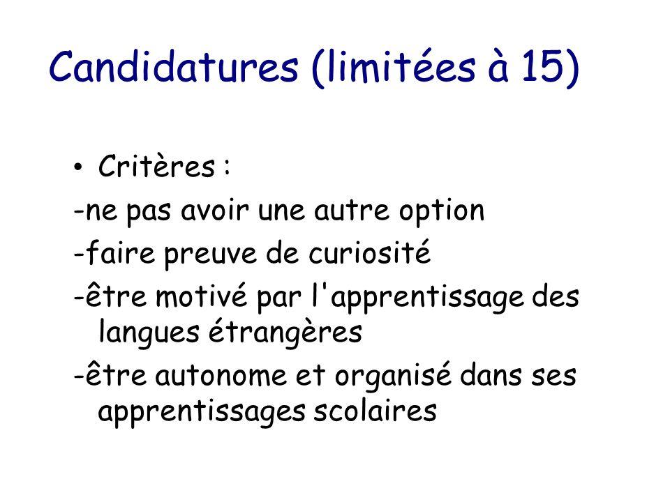 Candidatures (limitées à 15) Critères : -ne pas avoir une autre option -faire preuve de curiosité -être motivé par l apprentissage des langues étrangères -être autonome et organisé dans ses apprentissages scolaires