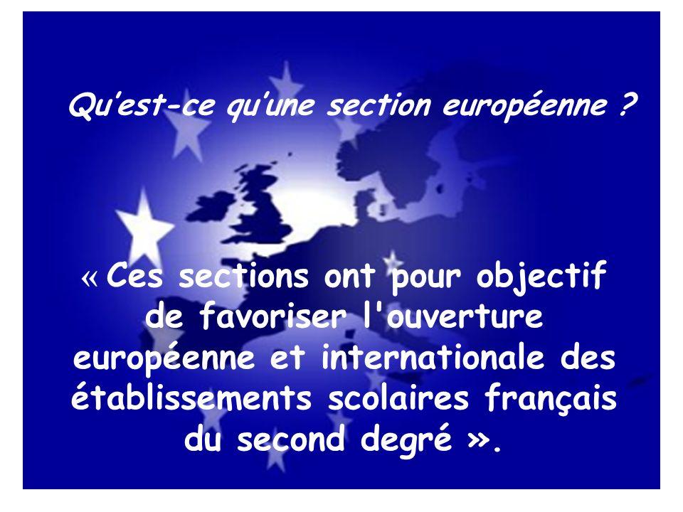 Quest-ce quune section européenne ? « Ces sections ont pour objectif de favoriser l'ouverture européenne et internationale des établissements scolaire
