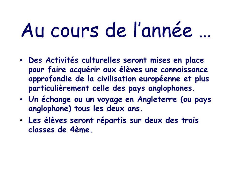 Au cours de lannée … Des Activités culturelles seront mises en place pour faire acquérir aux élèves une connaissance approfondie de la civilisation européenne et plus particulièrement celle des pays anglophones.