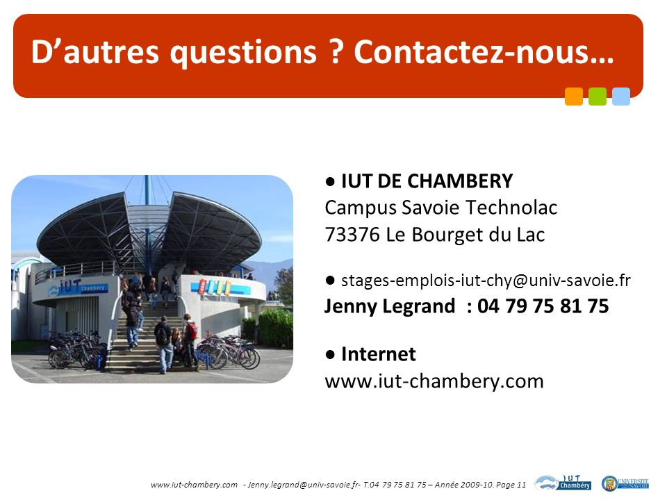 www.iut-chambery.com - Jenny.legrand@univ-savoie.fr- T.04 79 75 81 75 – Année 2009-10. Page 11 Dautres questions ? Contactez-nous… IUT DE CHAMBERY Cam