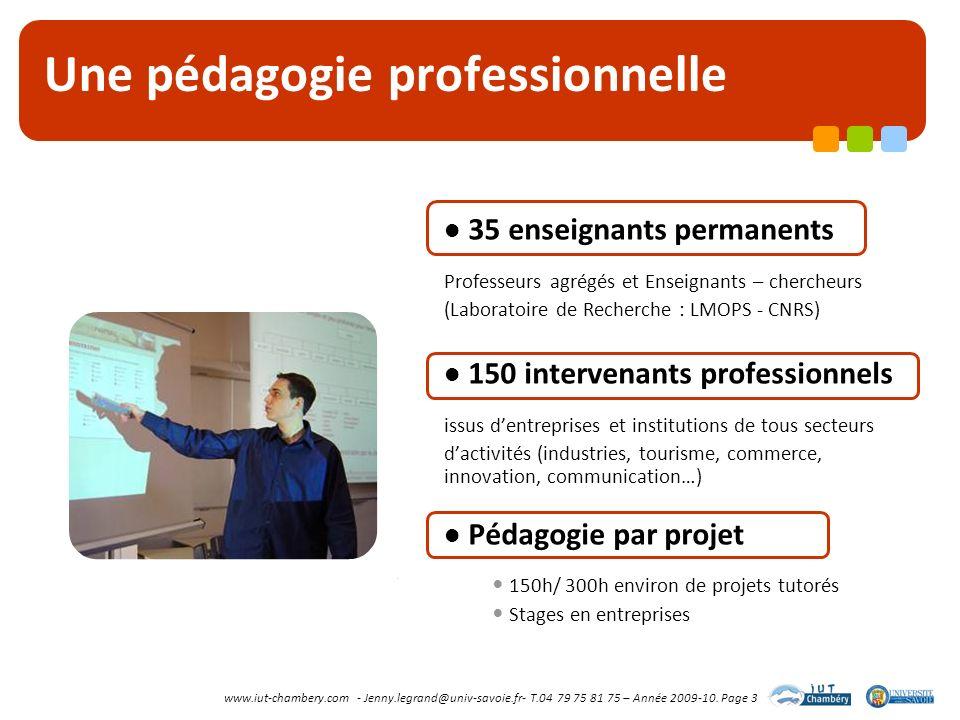 www.iut-chambery.com - Jenny.legrand@univ-savoie.fr- T.04 79 75 81 75 – Année 2009-10. Page 3 Une pédagogie professionnelle 35 enseignants permanents