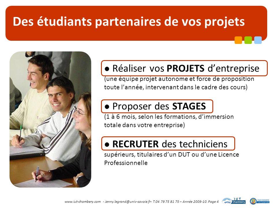 www.iut-chambery.com - Jenny.legrand@univ-savoie.fr- T.04 79 75 81 75 – Année 2009-10. Page 4 Des étudiants partenaires de vos projets Réaliser vos PR