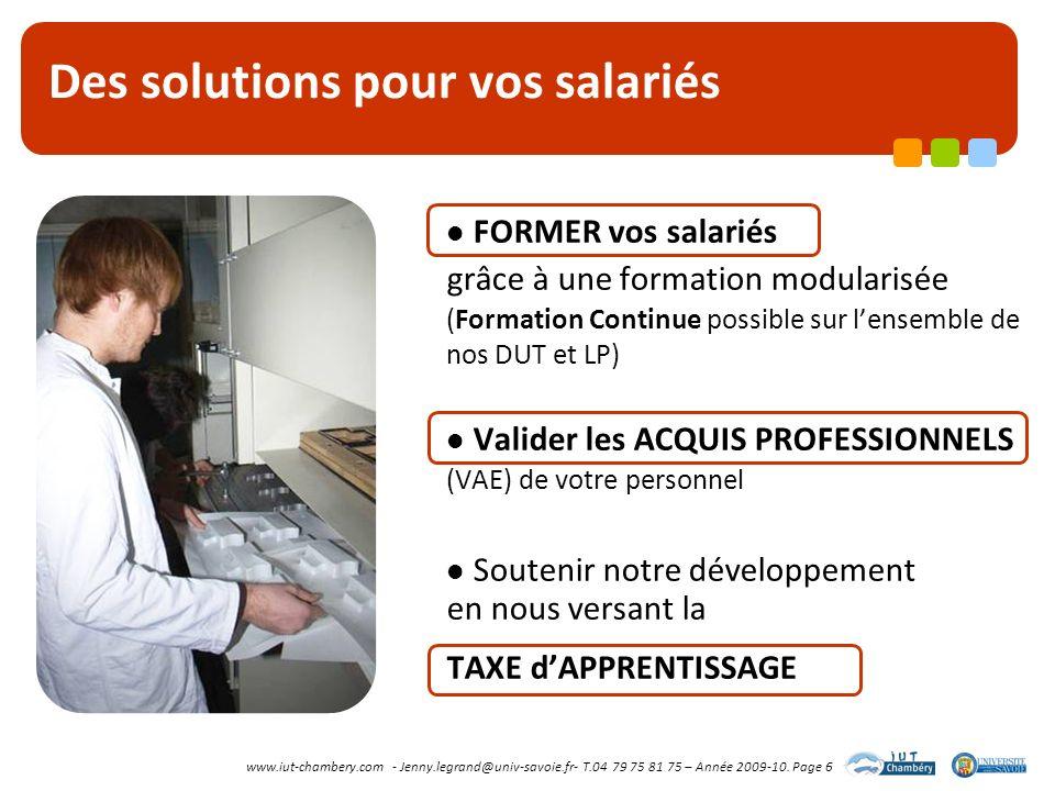 www.iut-chambery.com - Jenny.legrand@univ-savoie.fr- T.04 79 75 81 75 – Année 2009-10. Page 6 Des solutions pour vos salariés FORMER vos salariés grâc