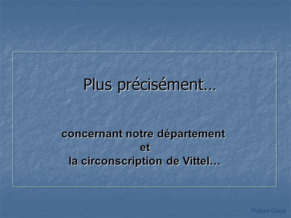 Plus précisément… concernant notre département et la circonscription de Vittel…