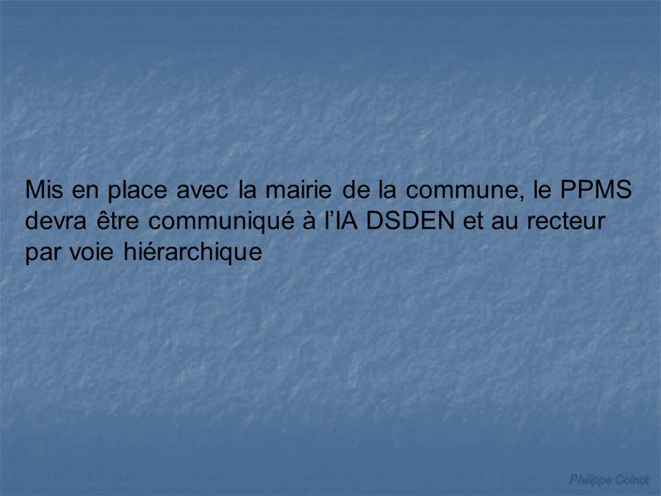 Mis en place avec la mairie de la commune, le PPMS devra être communiqué à lIA DSDEN et au recteur par voie hiérarchique