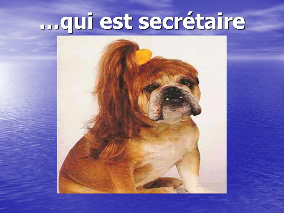 …qui est secrétaire …qui est secrétaire