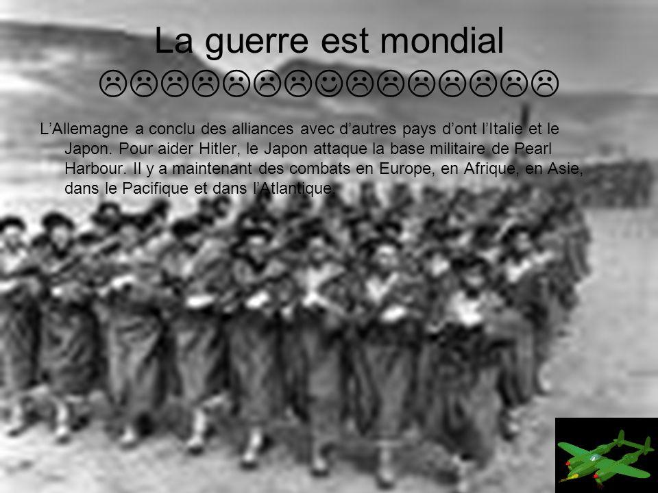 La guerre est mondial LAllemagne a conclu des alliances avec dautres pays dont lItalie et le Japon.