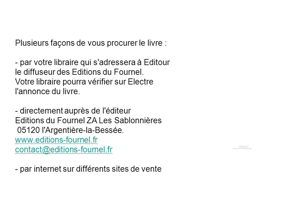 Plusieurs façons de vous procurer le livre : - par votre libraire qui s adressera à Editour le diffuseur des Editions du Fournel.