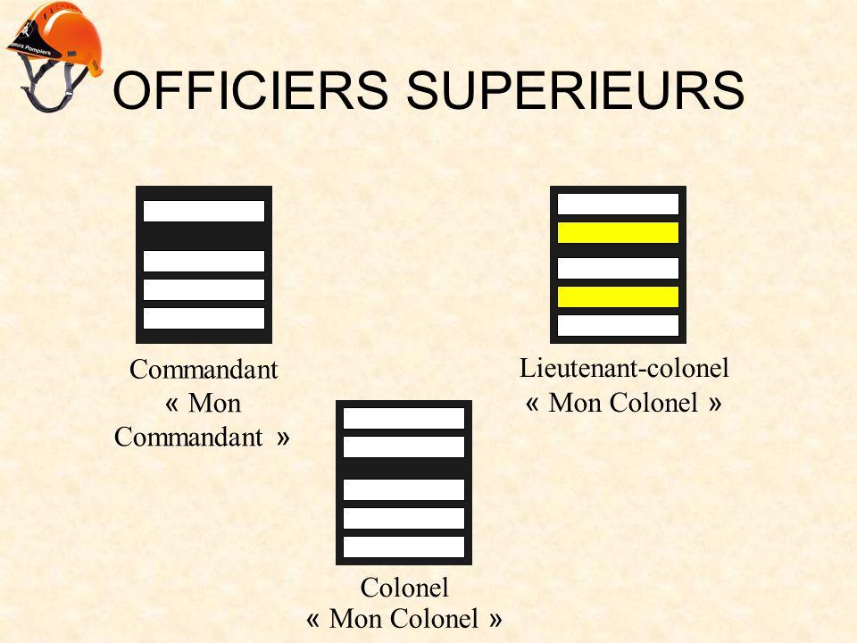 OFFICIERS SUPERIEURS Commandant Lieutenant-colonel Colonel « Mon Commandant » « Mon Colonel »