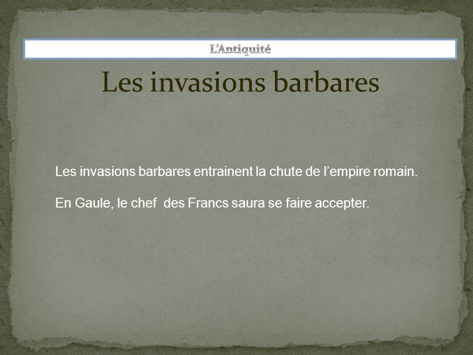 Les invasions barbares Les invasions barbares entrainent la chute de lempire romain.