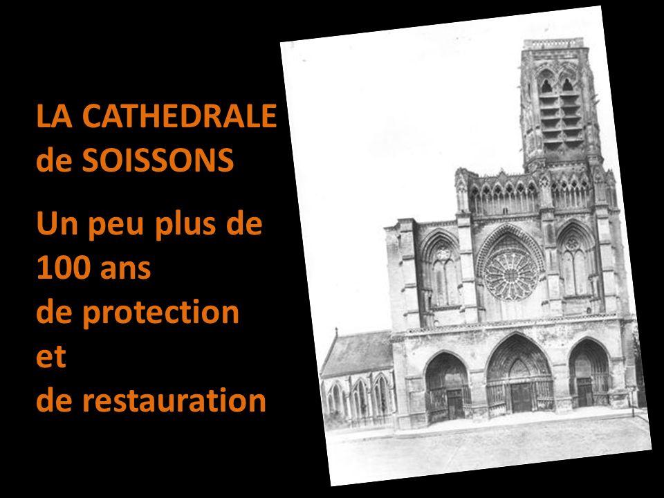 LA CATHEDRALE de SOISSONS Un peu plus de 100 ans de protection et de restauration