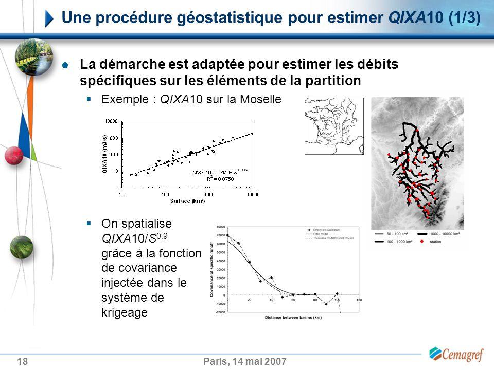 18Paris, 14 mai 2007 Une procédure géostatistique pour estimer QIXA10 (1/3) La démarche est adaptée pour estimer les débits spécifiques sur les élémen