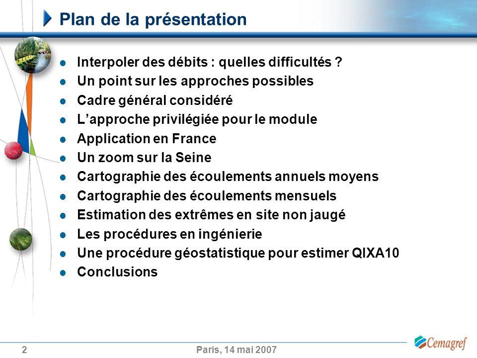 2Paris, 14 mai 2007 Plan de la présentation Interpoler des débits : quelles difficultés ? Un point sur les approches possibles Cadre général considéré