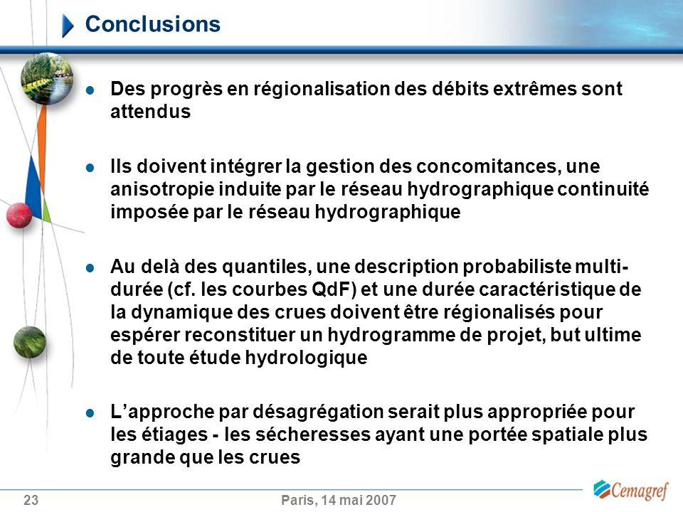 23Paris, 14 mai 2007 Conclusions Des progrès en régionalisation des débits extrêmes sont attendus Ils doivent intégrer la gestion des concomitances, u