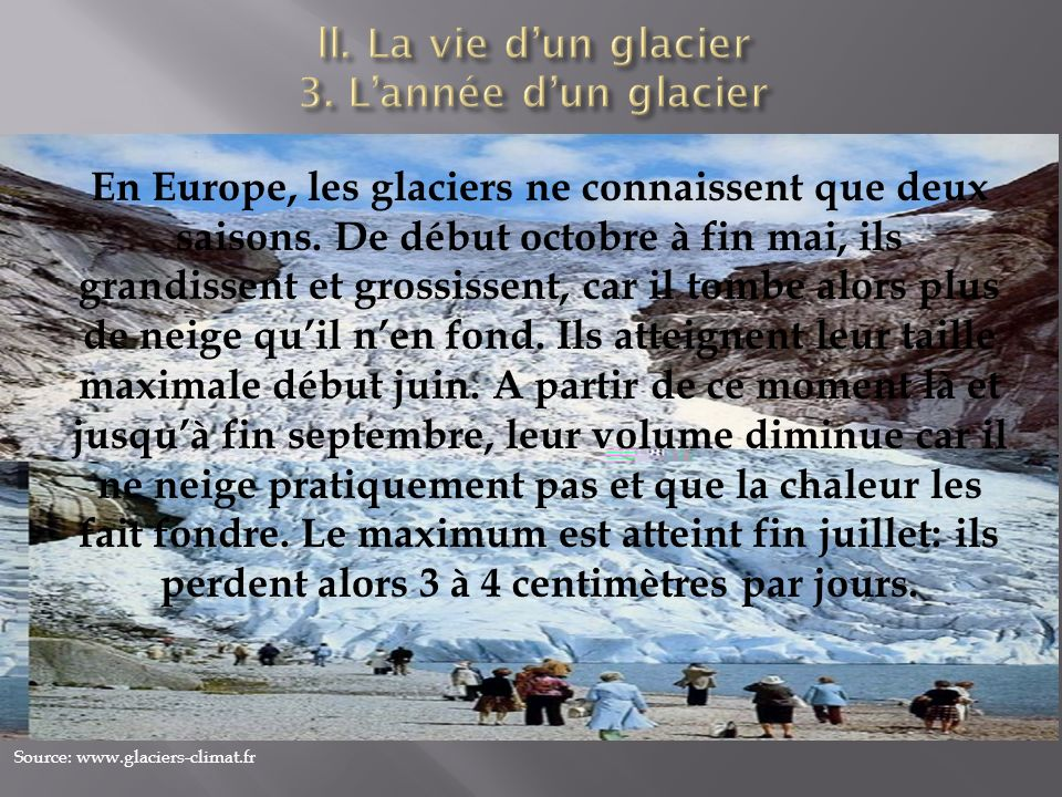 Source: www.glaciers-climat.fr En Europe, les glaciers ne connaissent que deux saisons. De début octobre à fin mai, ils grandissent et grossissent, ca