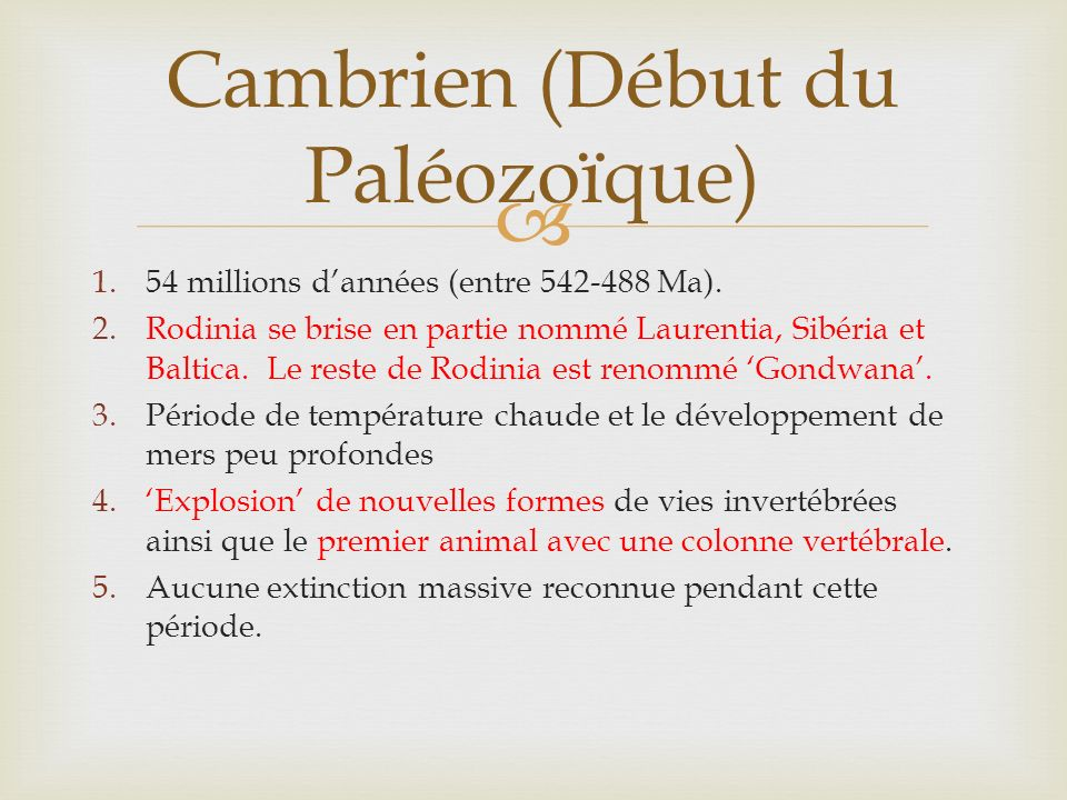 1.54 millions dannées (entre 542-488 Ma). 2.Rodinia se brise en partie nommé Laurentia, Sibéria et Baltica. Le reste de Rodinia est renommé Gondwana.