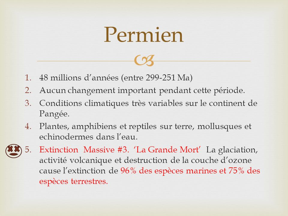 1.48 millions dannées (entre 299-251 Ma) 2.Aucun changement important pendant cette période. 3.Conditions climatiques très variables sur le continent