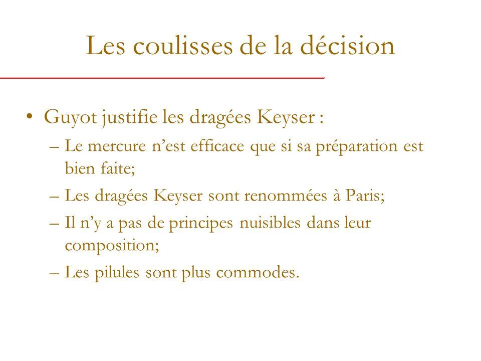 Les coulisses de la décision Guyot justifie les dragées Keyser : –Le mercure nest efficace que si sa préparation est bien faite; –Les dragées Keyser sont renommées à Paris; –Il ny a pas de principes nuisibles dans leur composition; –Les pilules sont plus commodes.