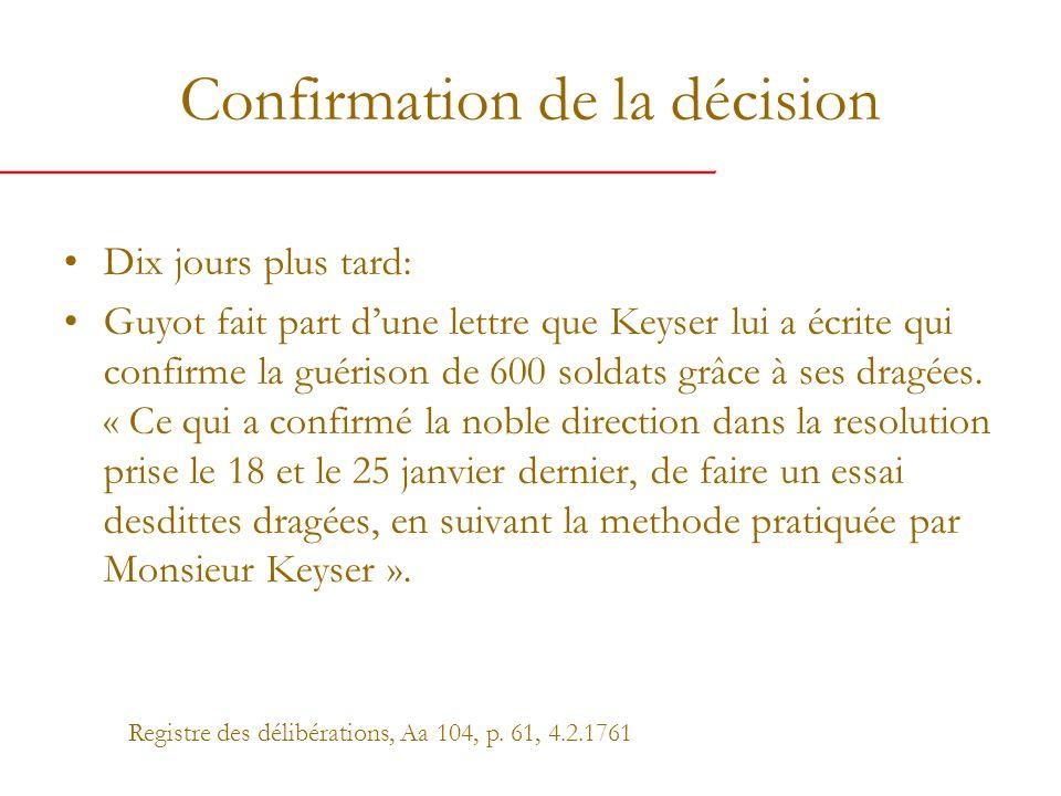 Confirmation de la décision Dix jours plus tard: Guyot fait part dune lettre que Keyser lui a écrite qui confirme la guérison de 600 soldats grâce à ses dragées.