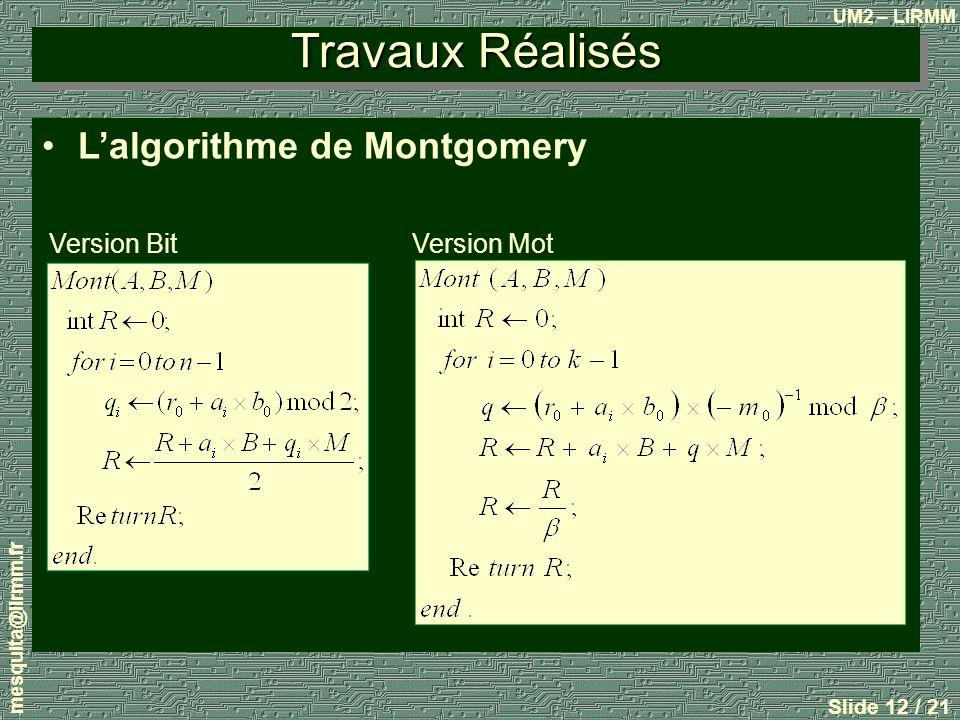 UM2 – LIRMM mesquita@lirmm.fr Slide 12 / 21 Travaux Réalisés Lalgorithme de Montgomery Version Bit Version Mot