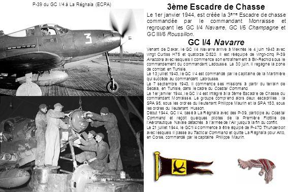 3ème Escadre de Chasse Le 1er janvier 1944, est créée la 3 ème Escadre de chasse commandée par le commandant Monraisse et regroupant les GC I/4 Navarr